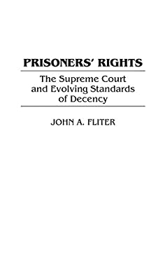 Prisoners' Rights: The Supreme Court and Evolving Standards of Decency 9780313314759