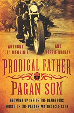 Prodigal Father, Pagan Son: Growing Up Inside the Dangerous World of the Pagans Motorcycle Club 9780312576547