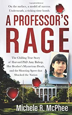 A Professor's Rage: The Chilling True Story of Harvard Ph.D. Amy Bishop, Her Brother's Mysterious Death, and the Shooting Spree That Shock 9780312535292