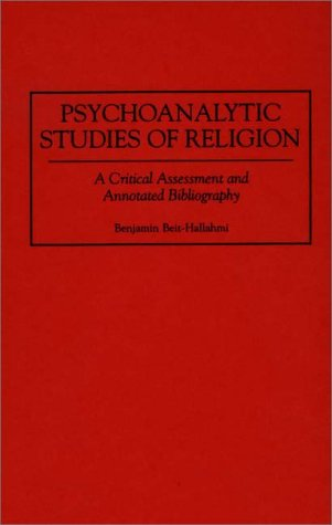 Psychoanalytic Studies of Religion: A Critical Assessment and Annotated Bibliography 9780313273629