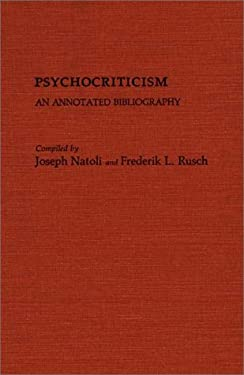 Psychocriticism: An Annotated Bibliography 9780313236419