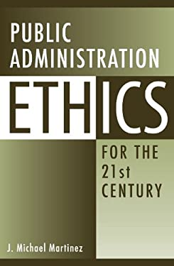Public Administration Ethics for the 21st Century 9780313358821