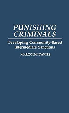 Punishing Criminals: Developing Community-Based Intermediate Sanctions 9780313280337
