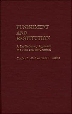 Punishment and Restitution: A Restitutionary Approach to Crime and the Criminal 9780313237171
