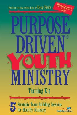 Purpose Driven Youth Ministry: 5 Strategic Team-Building Sessions for Healthy Ministry 9780310231097