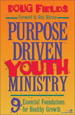Purpose Driven Youth Ministry: 9 Essential Foundations for Healthy Growth 9780310212539