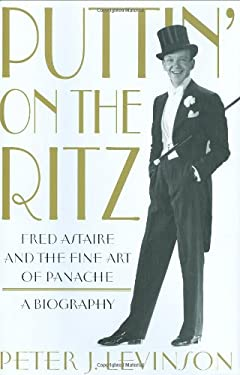 Puttin' on the Ritz: Fred Astaire and the Fine Art of Panache 9780312353667