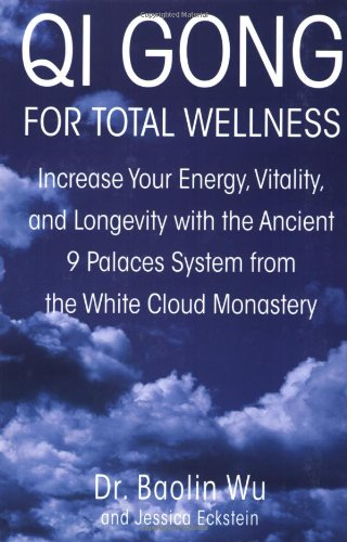 Qi Gong for Total Wellness: Increase Your Energy, Vitality, and Longevity with the Ancient 9 Palaces System from the White Cloud Monastery 9780312262334