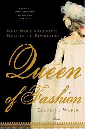Queen of Fashion: What Marie Antoinette Wore to the Revolution 9780312427344