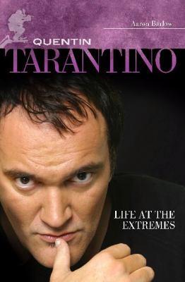 Quentin Tarantino: Life at the Extremes 9780313380044