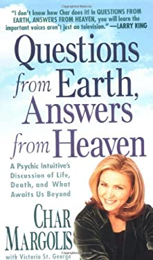 Questions from Earth, Answers from Heaven: A Psychic Intuitive's Discussion of Life, Death, and What Awaits Us Beyond 9780312975142