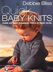 Quick Baby Knits: Over 25 Quick and Easy Designs for 0-3 Year Olds - Bliss, Debbie