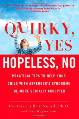 Quirky, Yes---Hopeless, No: Practical Tips to Help Your Child with Asperger's Syndrome Be More Socially Accepted 9780312558499