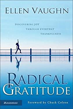 Radical Gratitude: Discovering Joy Through Everyday Thankfulness 9780310257493
