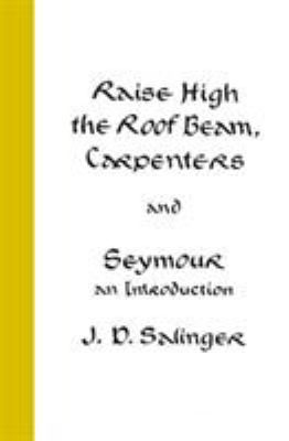 Raise High the Roof Beam, Carpenters and Seymour: An Introduction - Salinger, J. D.