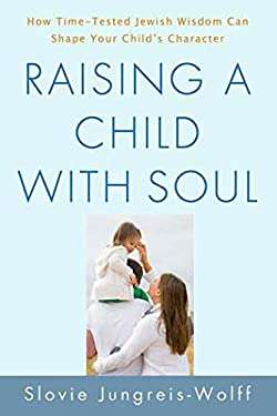 Raising a Child with Soul: How Time-Tested Jewish Wisdom Can Shape Your Child's Character 9780312541965