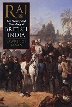 Raj: The Making and Unmaking of British India 9780312193225