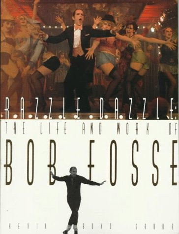 Razzle Dazzle: The Life and Works of Bob Fosse 9780312055028