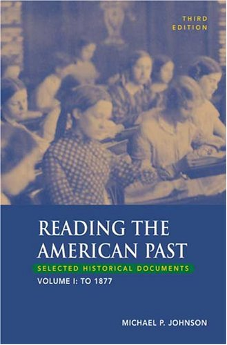 Reading the American Past, Volume I: To 1877: Selected Historical Documents 9780312409005