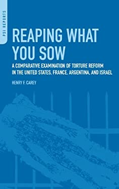 Reaping What You Sow: A Comparative Examination of Torture Reform in the United States, France, Argentina, and Israel 9780313366154