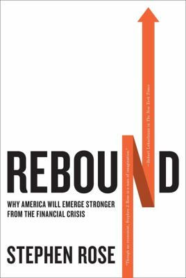 Rebound: Why America Will Emerge Stronger from the Financial Crisis 9780312575427