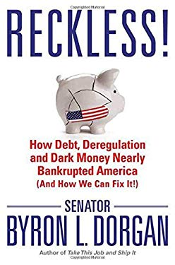 Reckless!: How Debt, Deregulation, and Dark Money Nearly Bankrupted America (and How We Can Fix It!) 9780312383039