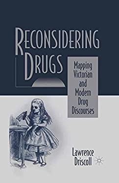 Reconsidering Drugs Reconsidering Drugs: Mapping Victorian and Modern Drug Discourses Mapping Victorian and Modern Drug Discourses 9780312222727
