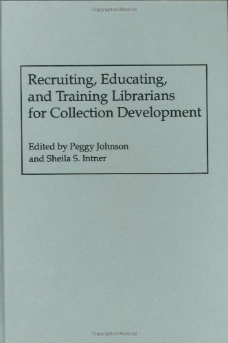 Recruiting, Educating, and Training Librarians for Collection Development - Johnson, Peggy / Intner, Sheila S.
