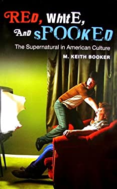 Red, White, and Spooked: The Supernatural in American Culture 9780313357749