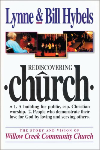 Rediscovering Church: The Story and Vision of Willow Creek Community Church - Hybels, Lynne / Hybels, Bill