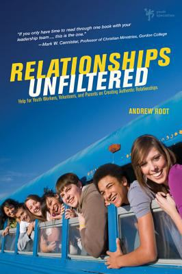 Relationships Unfiltered: Help for Youth Workers, Volunteers, and Parents on Creating Authentic Relationships 9780310668756