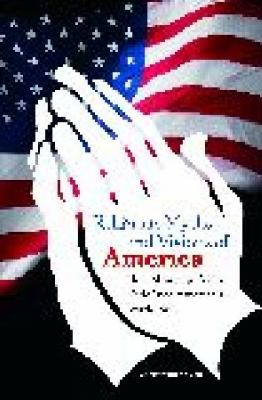 Religious Myths and Visions of America: How Minority Faiths Redefined America's World Role 9780313359590