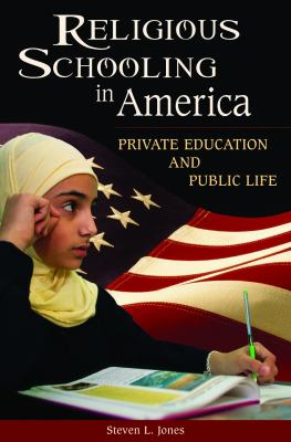 Religious Schooling in America: Private Education and Public Life 9780313351891