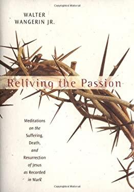 Reliving the Passion: Meditations on the Suffering, Death, and the Resurrection of Jesus as Recorded in Mark. 9780310755302