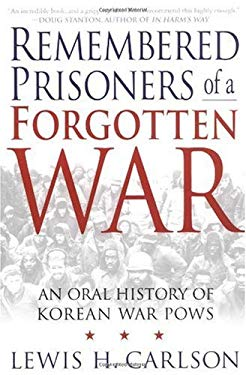Remembered Prisoners of a Forgotten War: An Oral History of Korean War POWs 9780312310073