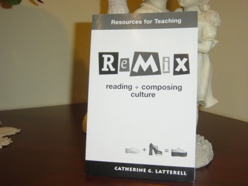Remix Reading & Composing Culture Resources for Teaching