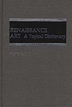 Renaissance Art: A Topical Dictionary 9780313246586