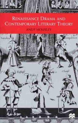 Renaissance Drama and Contemporary Literary Theory 9780312231743