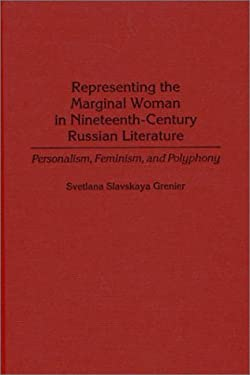 Representing the Marginal Woman in Nineteenth-Century Russian Literature: Personalism, Feminism, and Polyphony 9780313315060