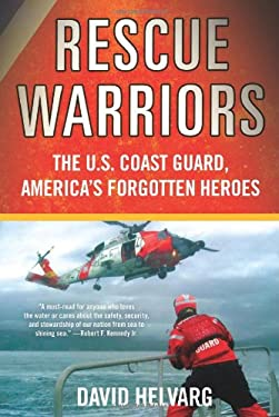 Rescue Warriors: The U.S. Coast Guard, America's Forgotten Heroes 9780312363727