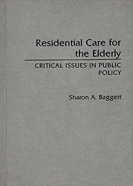 Residential Care for the Elderly: Critical Issues in Public Policy 9780313267598