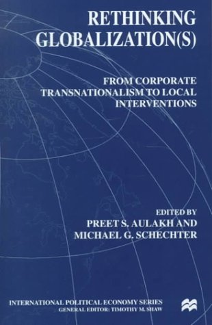 Rethinking Globalization(s): From Corporate Transnationalism to Local Interventions 9780312226008