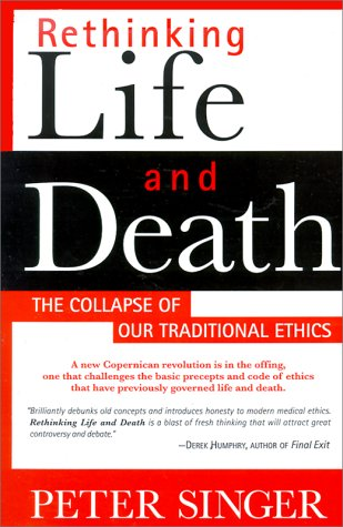 Rethinking Life and Death: The Collapse of Our Traditional Ethics 9780312144012