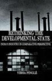 Rethinking the Developmental State: India's Industry in Comparative Perspective 9780312219956