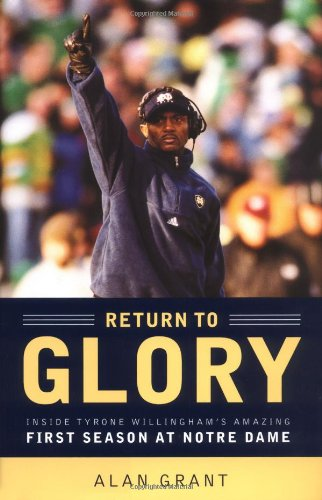 Return to Glory: Inside Tyrone Willingham's Amazing First Season at Notre Dame 9780316607650