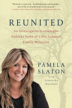 Reunited: An Investigative Genealogist Unlocks Some of Life's Greatest Family Mysteries 9780312617325