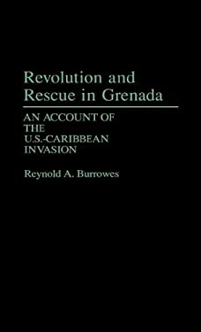 Revolution and Rescue in Grenada: An Account of the U.S.-Caribbean Invasion 9780313260667