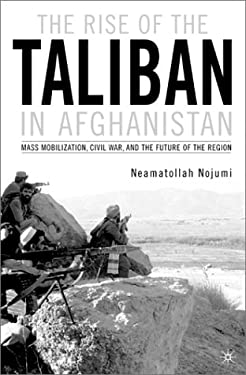 The Rise of the Taliban in Afghanistan: Mass Mobilization, Civil War, and the Future of the Region 9780312294021