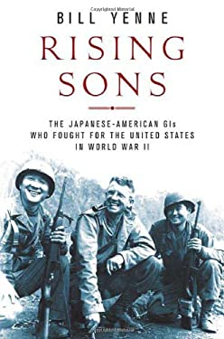 Rising Sons: The Japanese American GIs Who Fought for the United States in World War II 9780312354640