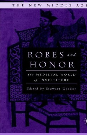 Robes and Honor: The Medieval World of Investiture 9780312212308